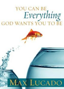 Max Lucado's You Can Be Everything God Wants You To