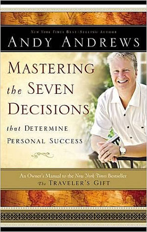 Mastering the Seven Decisions by Andy Andrews